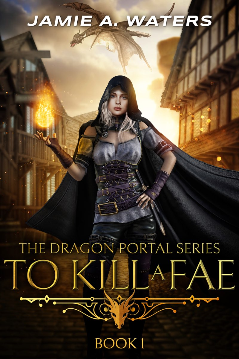 To Kill A Fae (The Dragon Portal Book I) – Jamie A. Waters