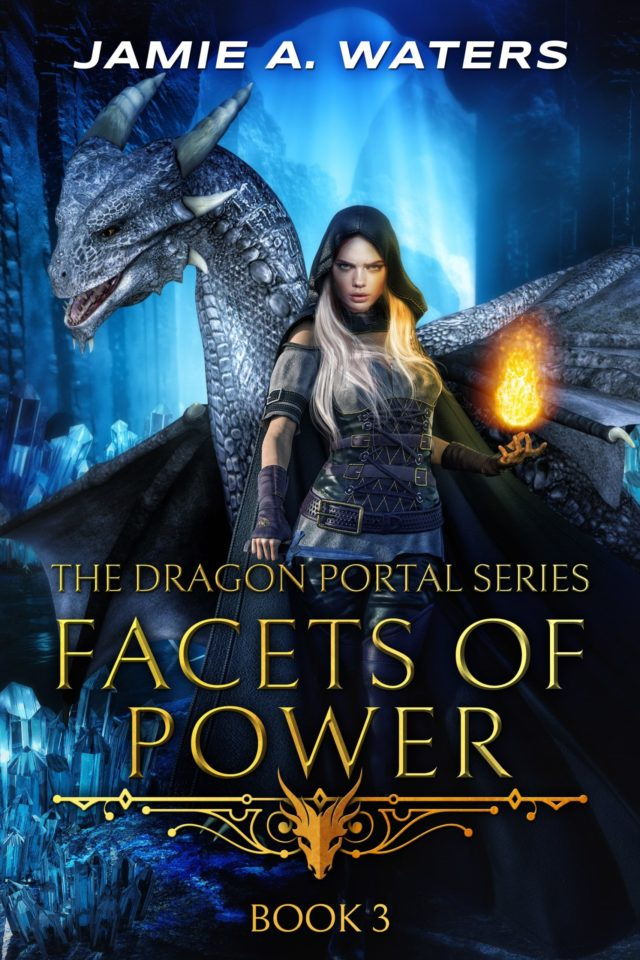 Facets of Power (The Dragon Portal Book III) – Jamie A. Waters