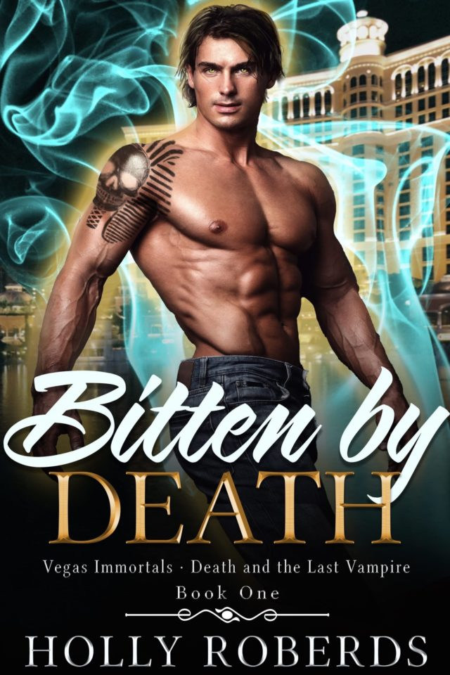 Bitten by Death (Vegas Immortals: Death and the Last Vampire Book 1) – Holly Roberds